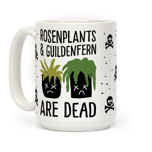 Rosenplants And Guildenfern Are Dead Coffee Mug