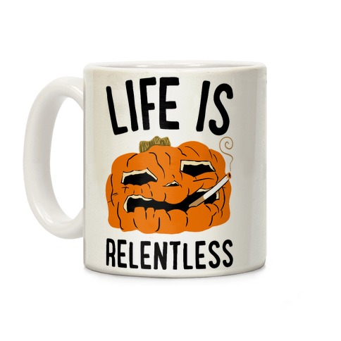 Life Is Relentless Pumpkin Coffee Mug