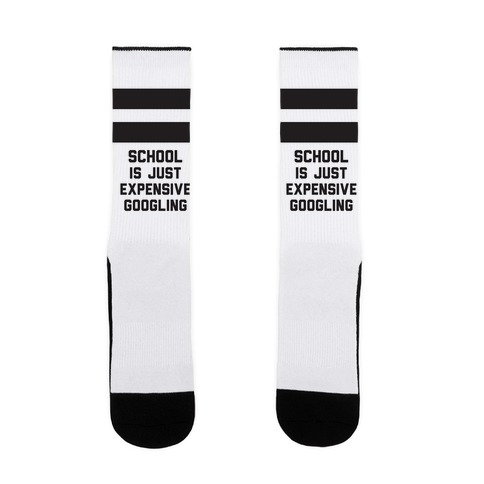 School Is Just Expensive Googling Sock