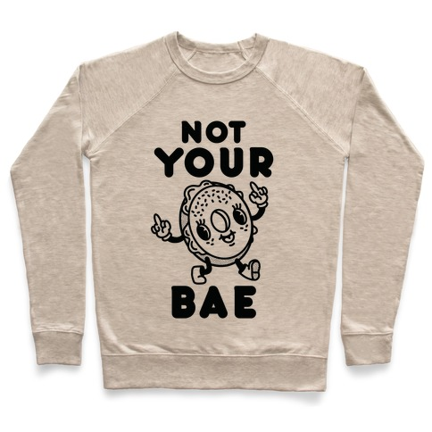 Not Your Bae Bagel Pullover