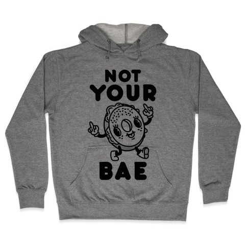Not Your Bae Bagel Hooded Sweatshirt