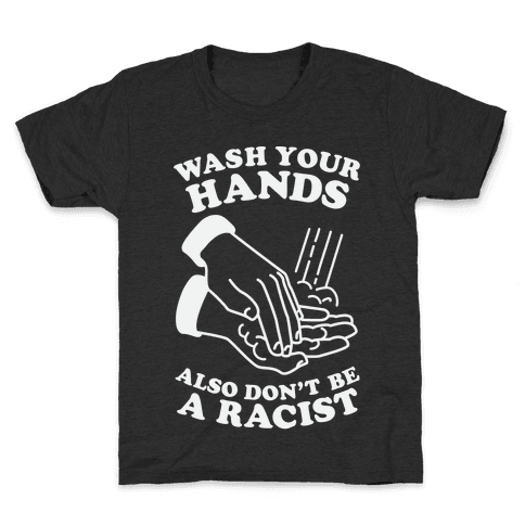 Wash Your Hands, Also Don't Be A Racist Kids T-Shirt