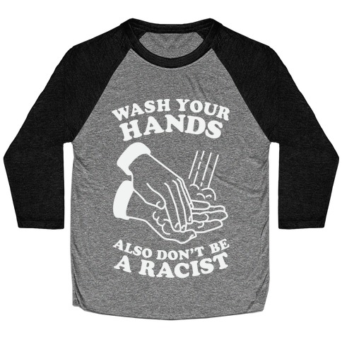 Wash Your Hands, Also Don't Be A Racist Baseball Tee