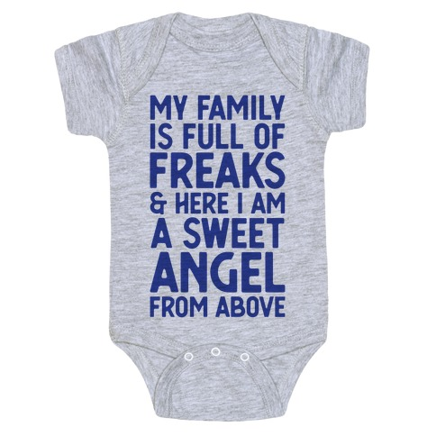 My Family is Full of Freaks and Here I Am a Sweet Angel from Above Baby Onesy