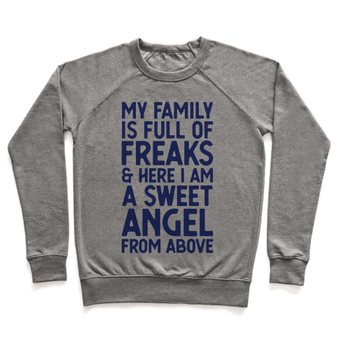 My Family is Full of Freaks and Here I Am a Sweet Angel from Above Pullover
