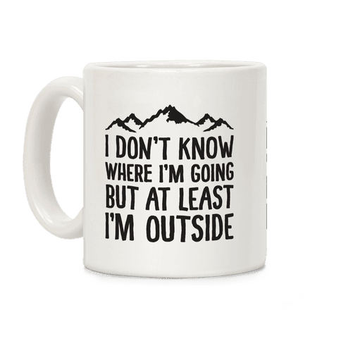 I Don't Know Where I'm Going But At Least I'm Outside Coffee Mug