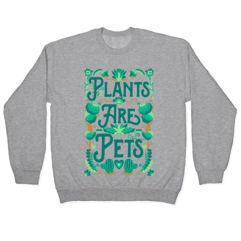 Plants Are Pets Pullover
