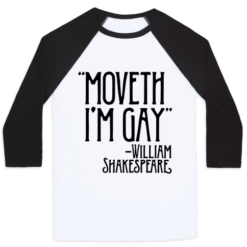 Moveth I'm Gay Shakespeare Parody Baseball Tee