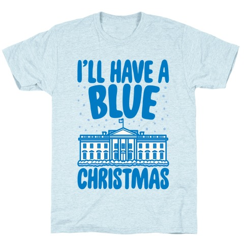 I'll Have A Blue Christmas Political Parody T-Shirt