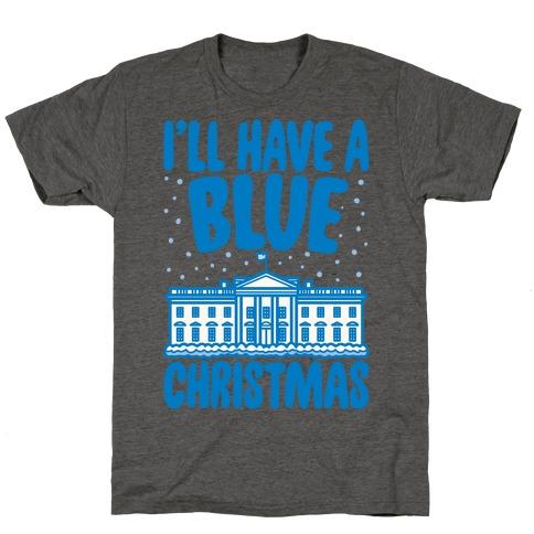 I'll Have A Blue Christmas Political Parody T-Shirt