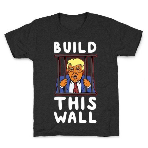 Build This Wall Trump Kids T-Shirt
