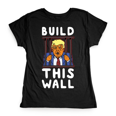 Build This Wall Trump Womens T-Shirt