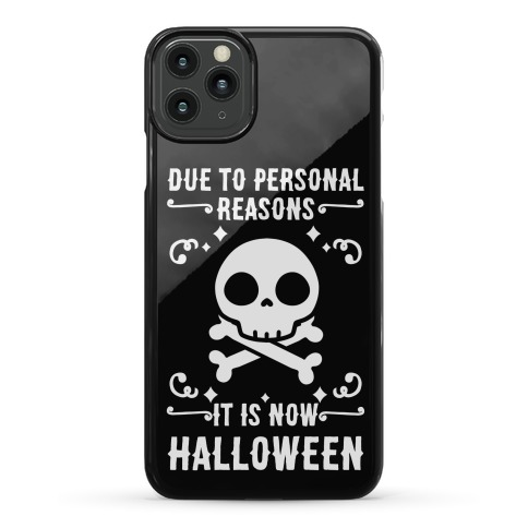 Due To Personal Reasons It Is Now Halloween Skull (White Text) Phone Case