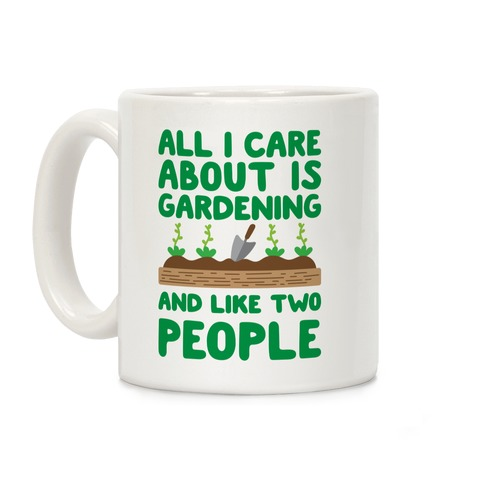All I Care About Is Gardening And Like Two People Coffee Mug