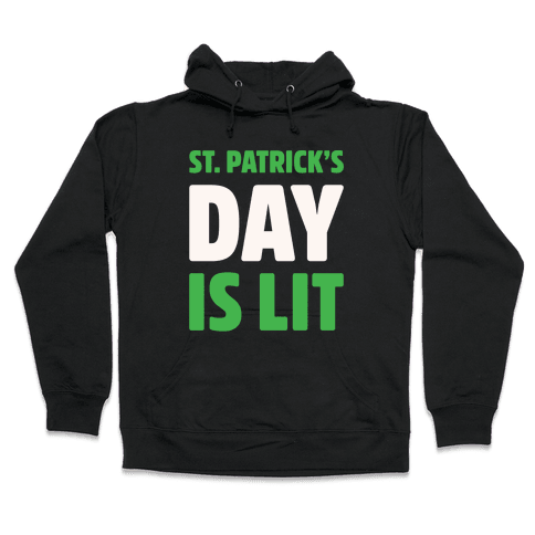 St. Patrick's Day Is Lit White Print  Hooded Sweatshirt