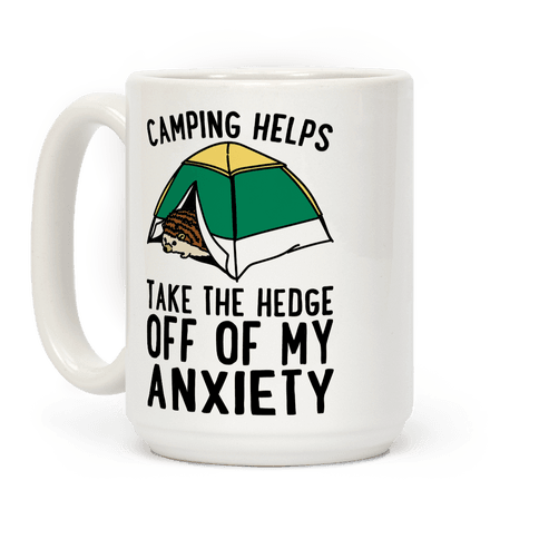 Camping Helps Take The Hedge Off Of My Anxiety  Coffee Mug