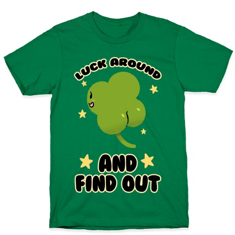 Luck Around And Find Out T-Shirt