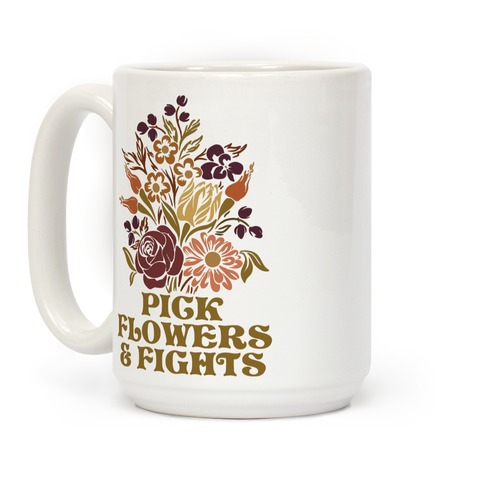 Pick Flowers & Fights Coffee Mug