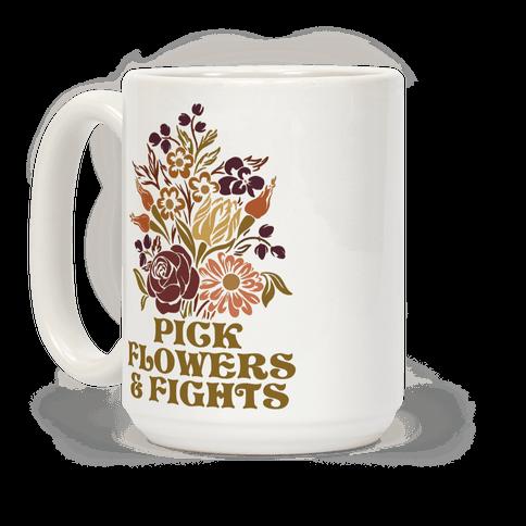 Pick Flowers & Fights Coffee Mug