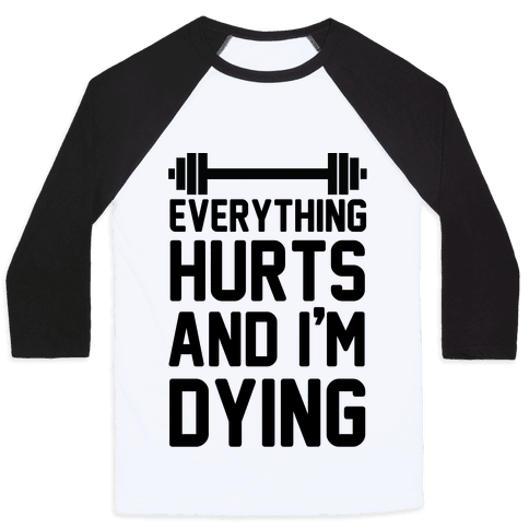 Everything Hurts And I'm Dying (CMYK) Baseball Tee