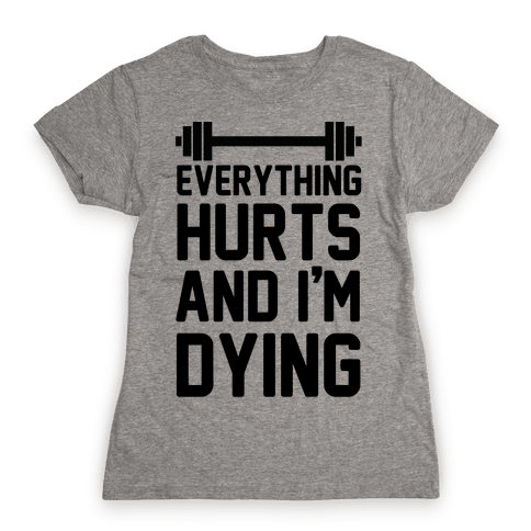 Everything Hurts And I'm Dying (CMYK) Womens T-Shirt