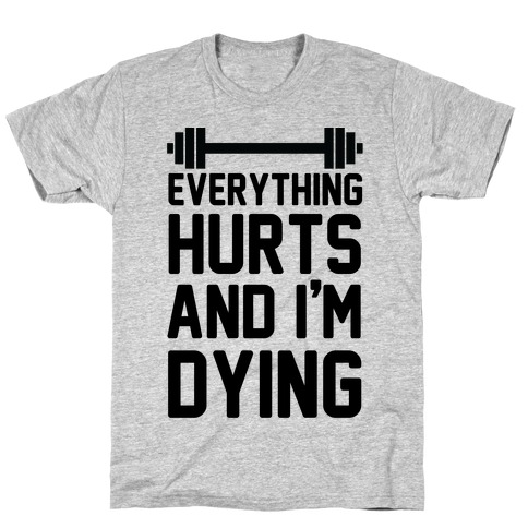 Everything Hurts And I'm Dying (CMYK) T-Shirt