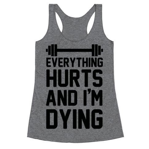 Everything Hurts And I'm Dying (CMYK) Racerback Tank Top