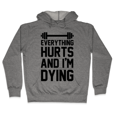 Everything Hurts And I'm Dying (CMYK) Hooded Sweatshirt