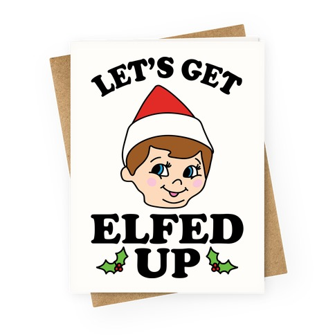 Let's Get Elfed Up Christmas Greeting Card