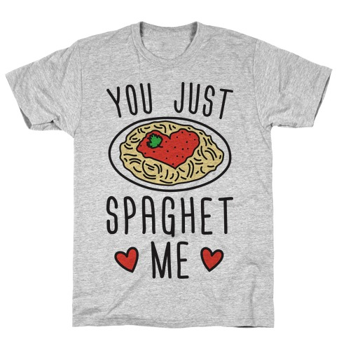 You Just Spaghet Me T-Shirt