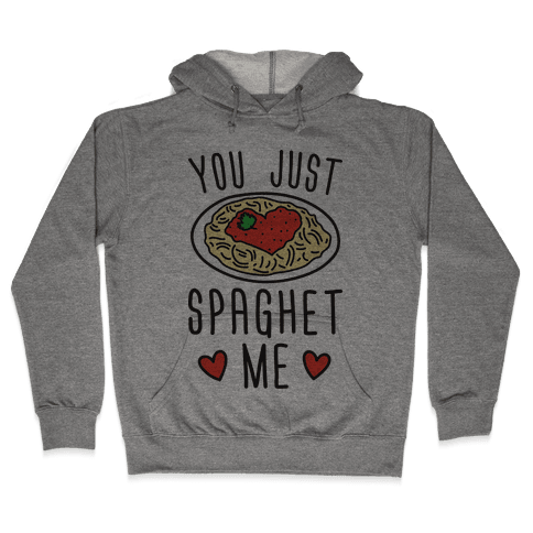 You Just Spaghet Me Hooded Sweatshirt