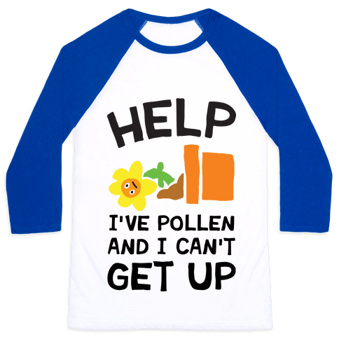 Help I've Pollen And I Can't Get Up Baseball Tee