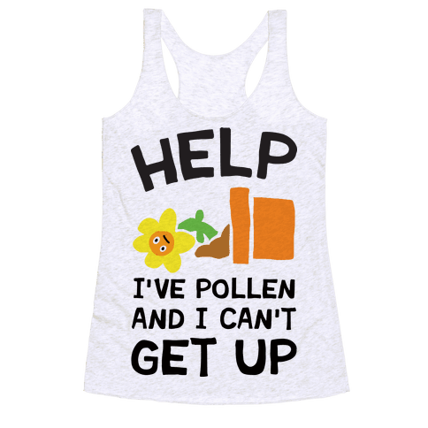 Help I've Pollen And I Can't Get Up Racerback Tank Top