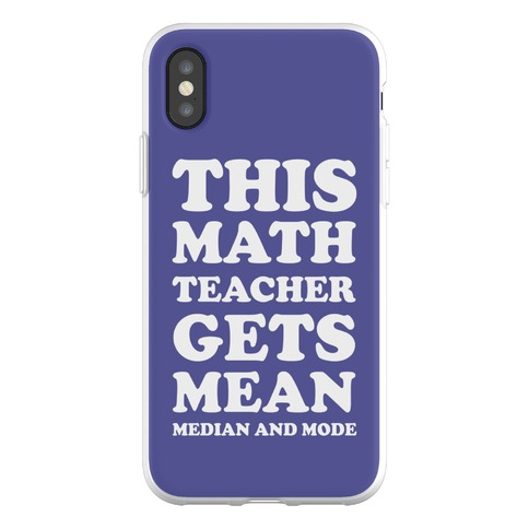 This Math Teacher Gets Mean Median And Mode Phone Flexi-Case