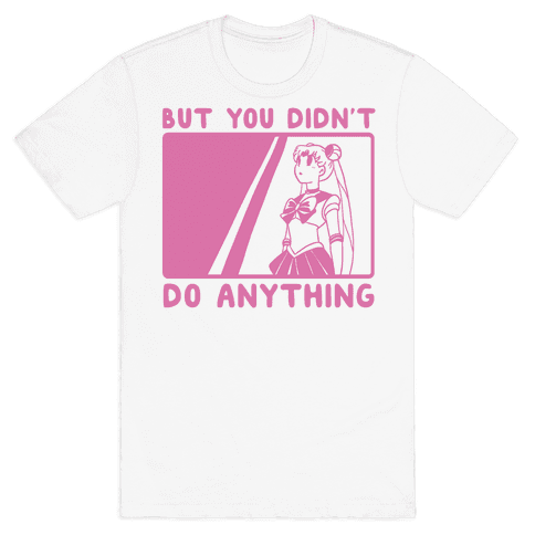 But You Didn't Do Anything - Sailor Moon (1 of 2 pair)  Mens T-Shirt