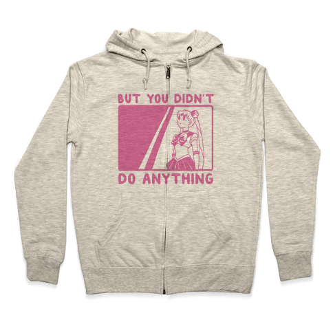 But You Didn't Do Anything - Sailor Moon (1 of 2 pair)  Zip Hoodie