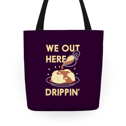We Out Here Drippin' Gravy Tote