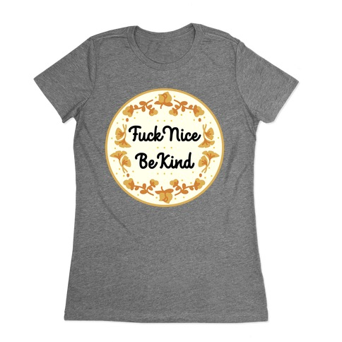 F*** Nice, Be Kind Womens T-Shirt