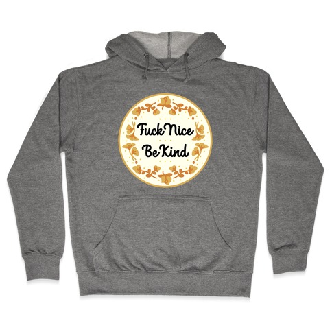 F*** Nice, Be Kind Hooded Sweatshirt