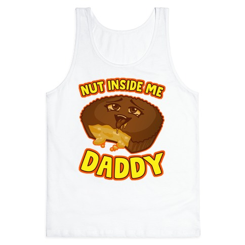 Nut Inside Me Daddy Tank Top