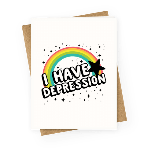 I Have Depression Greeting Card