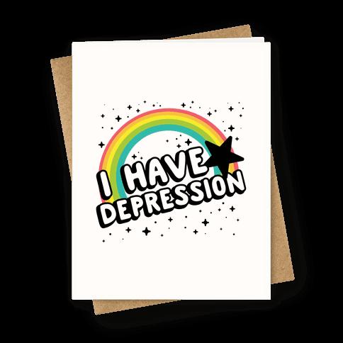 I Have Depression Greeting Card