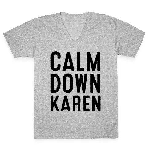 Calm Down Karen V-Neck Tee Shirt