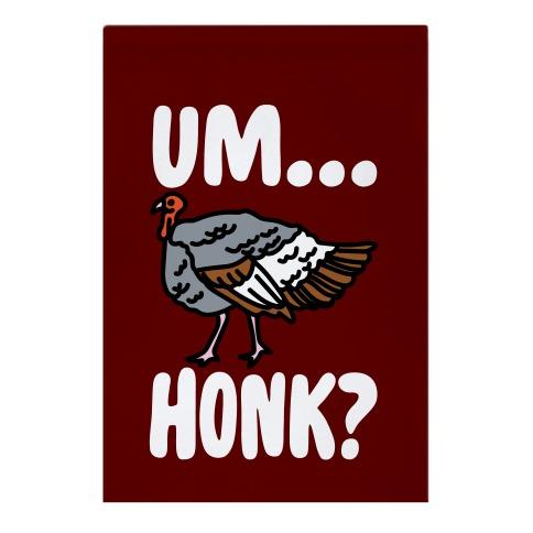 Um...Honk? (Turkey Goose Parody) Garden Flag