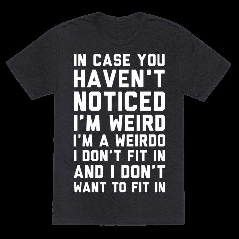 Im Weird Im a Weirdo