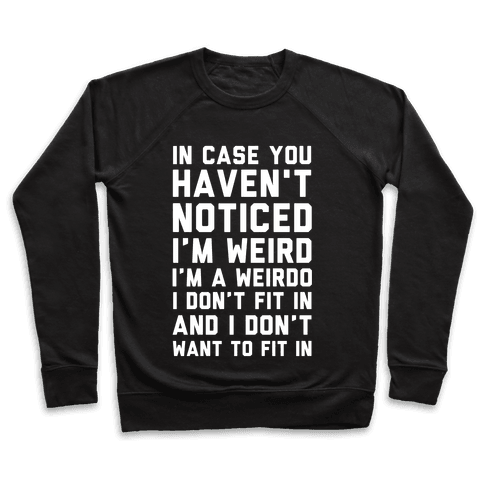 I'm Weird I'm a Weirdo Pullover
