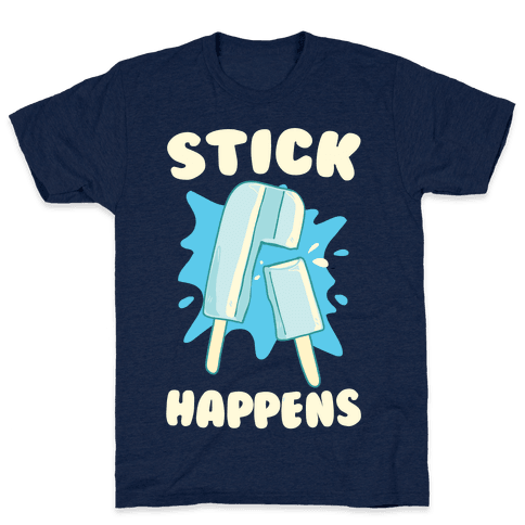 Stick Happens Mens T-Shirt