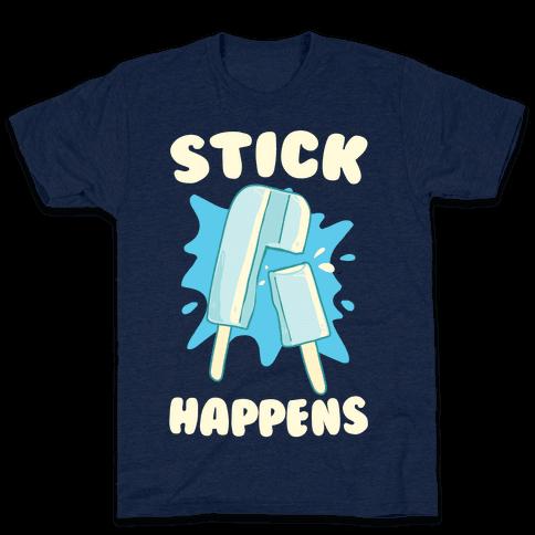 Stick Happens Mens T-Shirt