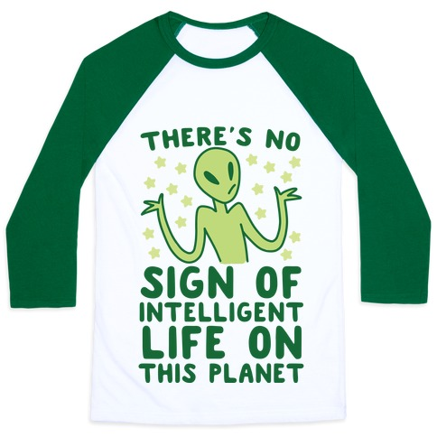 There's No Sign of Intelligent Life on this Planet  Baseball Tee