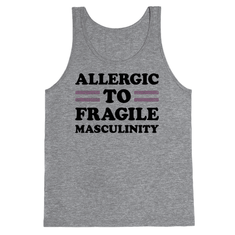 Allergic To Fragile Masculinity Tank Top